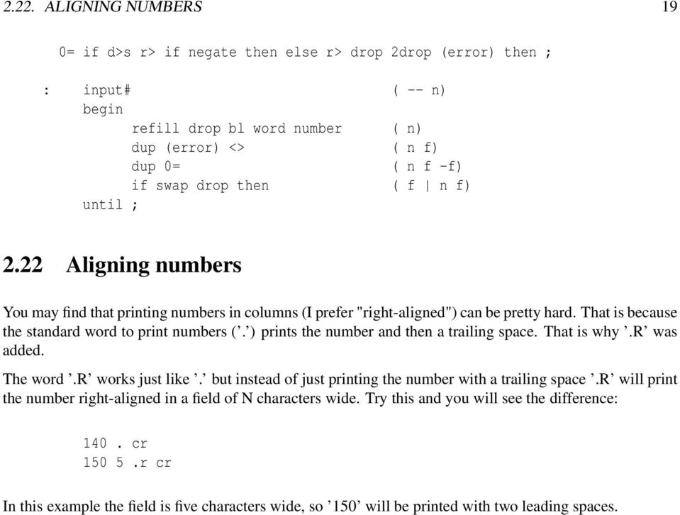 ) prints the number and then a trailing space. That is why.r was added. The word.r works just like. but instead of just printing the number with a trailing space.