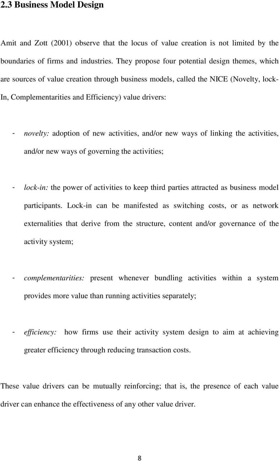 adoption of new activities, and/or new ways of linking the activities, and/or new ways of governing the activities; - lock-in: the power of activities to keep third parties attracted as business