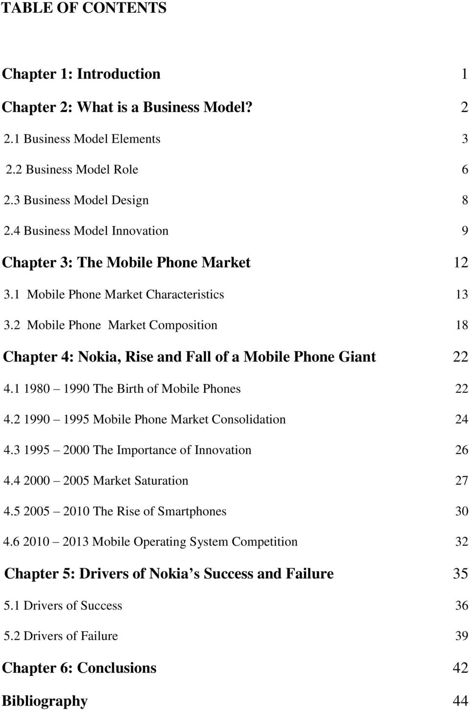 2 Mobile Phone Market Composition 18 Chapter 4: Nokia, Rise and Fall of a Mobile Phone Giant 22 4.1 1980 1990 The Birth of Mobile Phones 22 4.2 1990 1995 Mobile Phone Market Consolidation 24 4.