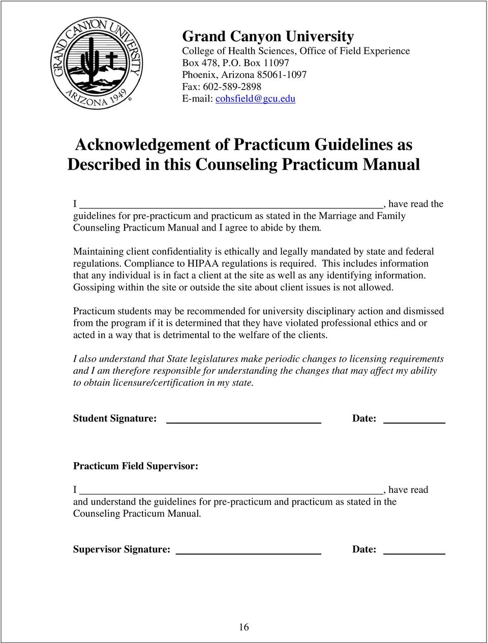 Counseling Practicum Manual and I agree to abide by them. Maintaining client confidentiality is ethically and legally mandated by state and federal regulations.