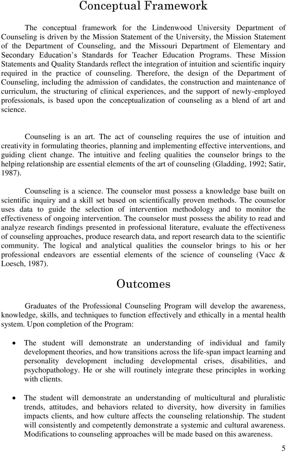 These Mission Statements and Quality Standards reflect the integration of intuition and scientific inquiry required in the practice of counseling.