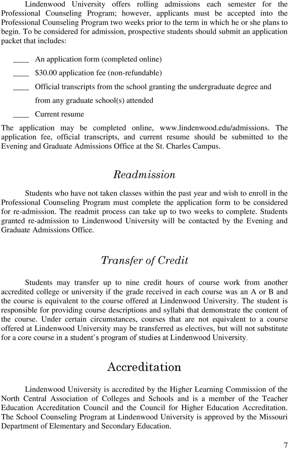 00 application fee (non-refundable) Official transcripts from the school granting the undergraduate degree and from any graduate school(s) attended Current resume The application may be completed