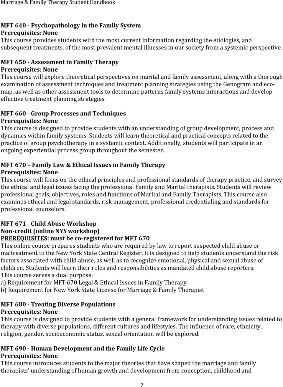 MFT 650 - Assessment in Family Therapy This course will explore theoretical perspectives on marital and family assessment, along with a thorough examination of assessment techniques and treatment