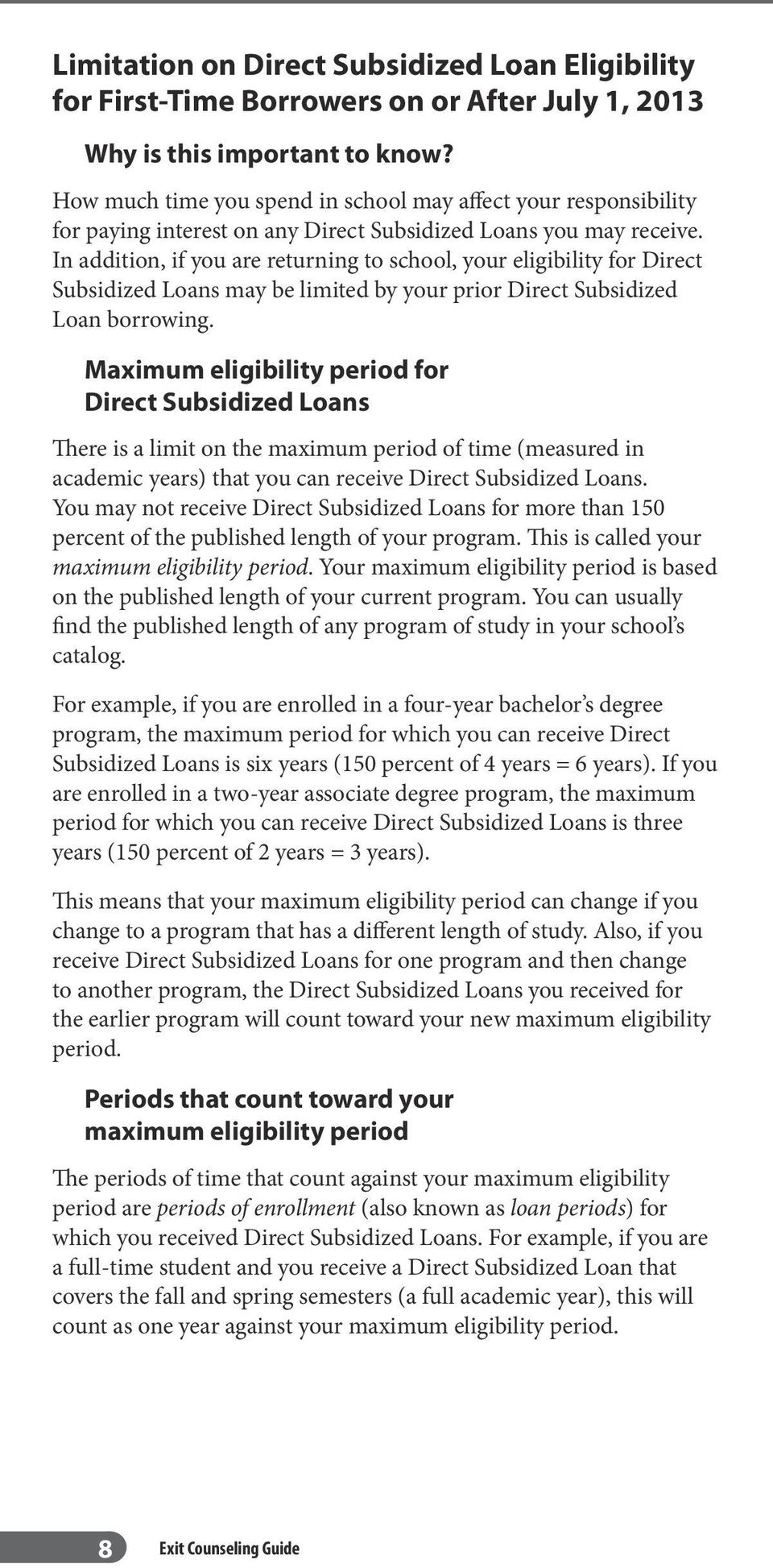 In addition, if you are returning to school, your eligibility for Direct Subsidized Loans may be limited by your prior Direct Subsidized Loan borrowing.