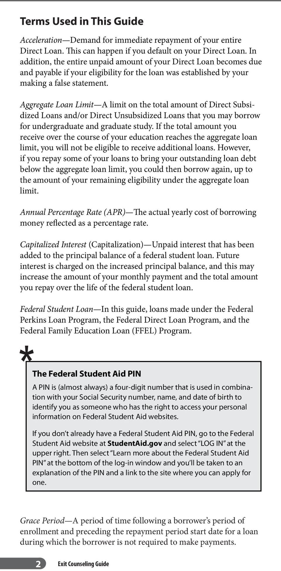 Aggregate Loan Limit A limit on the total amount of Direct Subsidized Loans and/or Direct Unsubsidized Loans that you may borrow for undergraduate and graduate study.
