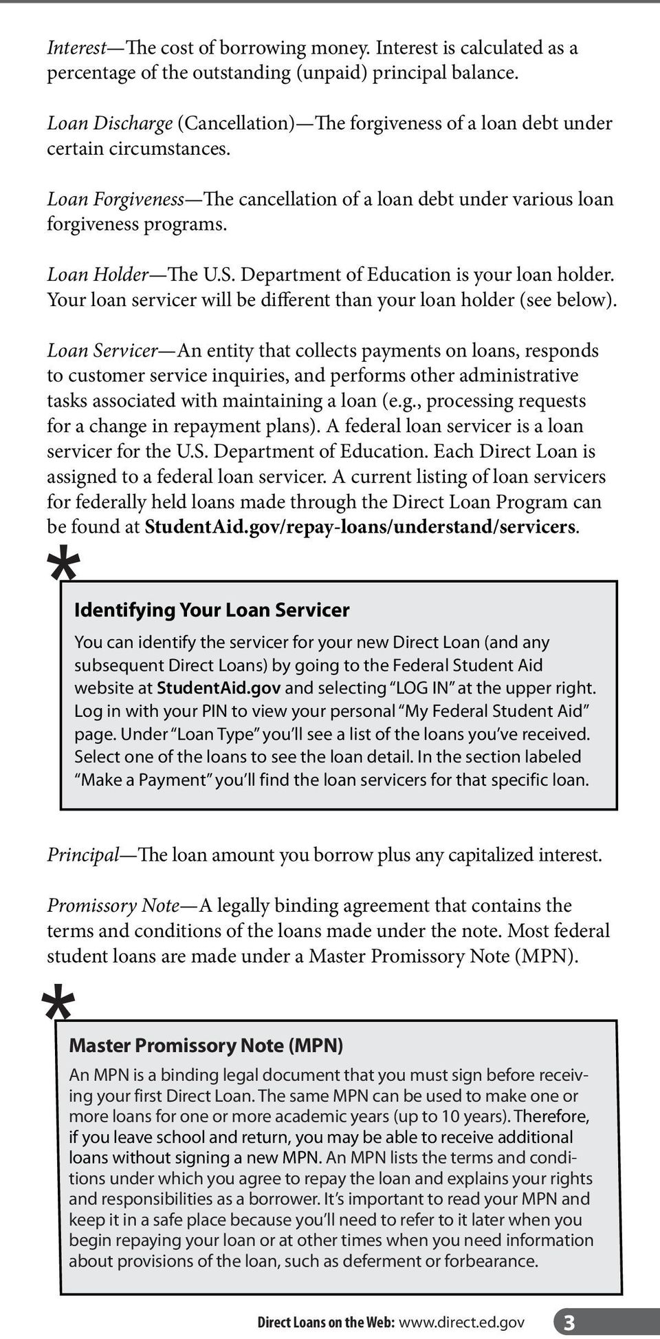 Department of Education is your loan holder. Your loan servicer will be different than your loan holder (see below).