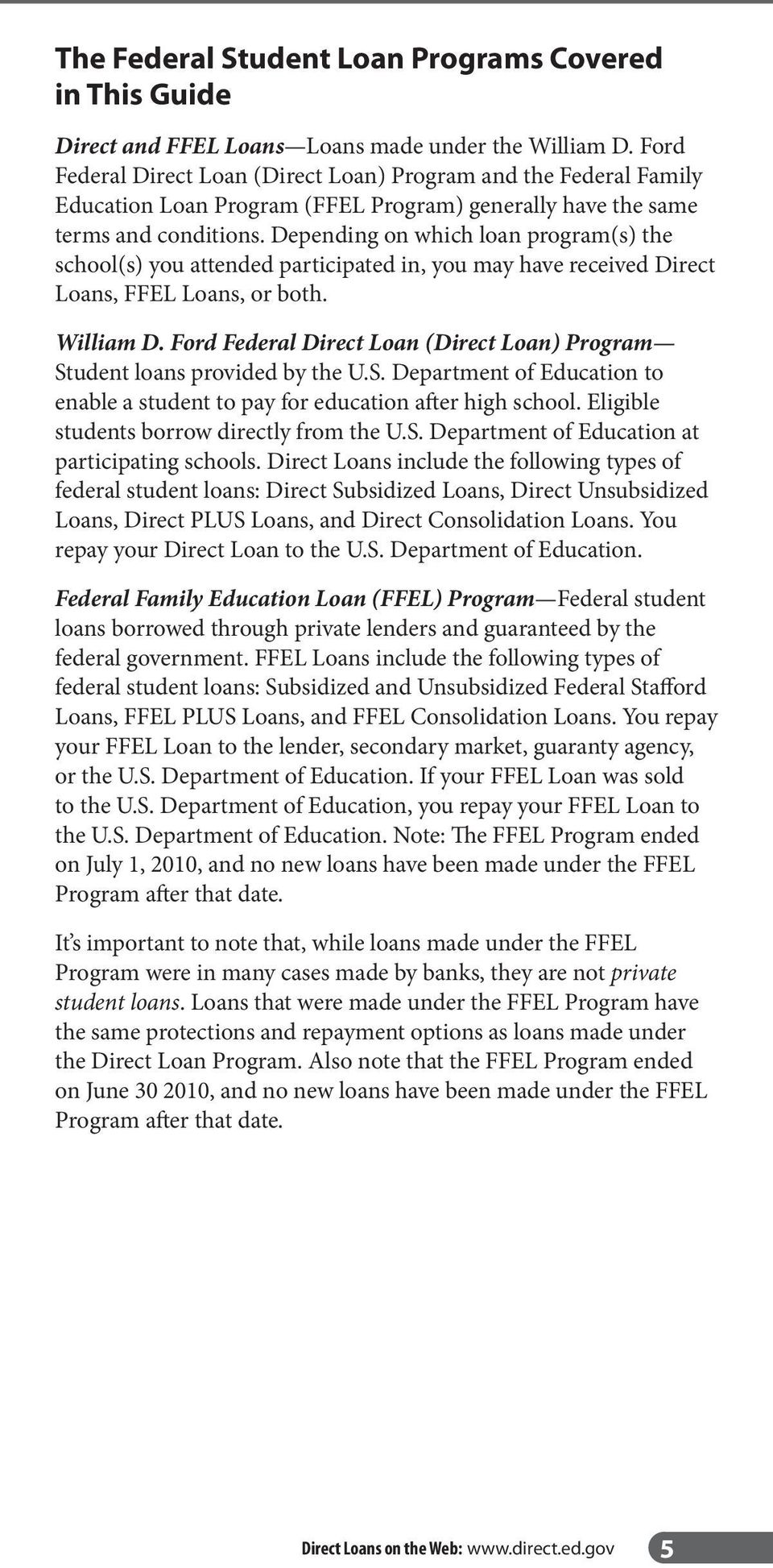 Depending on which loan program(s) the school(s) you attended participated in, you may have received Direct Loans, FFEL Loans, or both. William D.