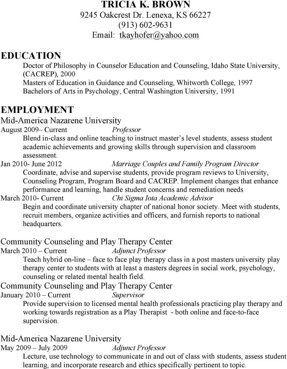 Arts in Psychology, Central Washington University, 1991 EMPLOYMENT Mid-America Nazarene University August 2009 Current Professor Blend in-class and online teaching to instruct master s level