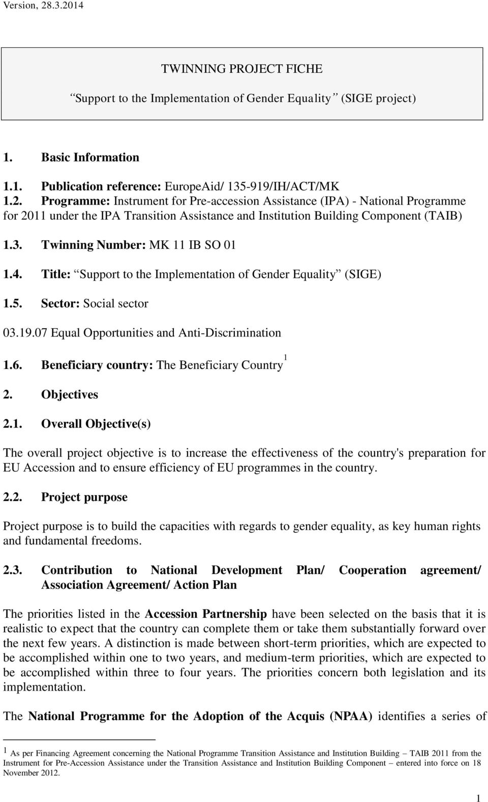 Twinning Number: MK 11 IB SO 01 1.4. Title: Support to the Implementation of Gender Equality (SIGE) 1.5. Sector: Social sector 03.19.07 Equal Opportunities and Anti-Discrimination 1.6.