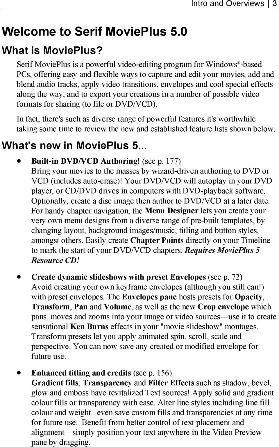 envelopes and cool special effects along the way, and to export your creations in a number of possible video formats for sharing (to file or DVD/VCD).