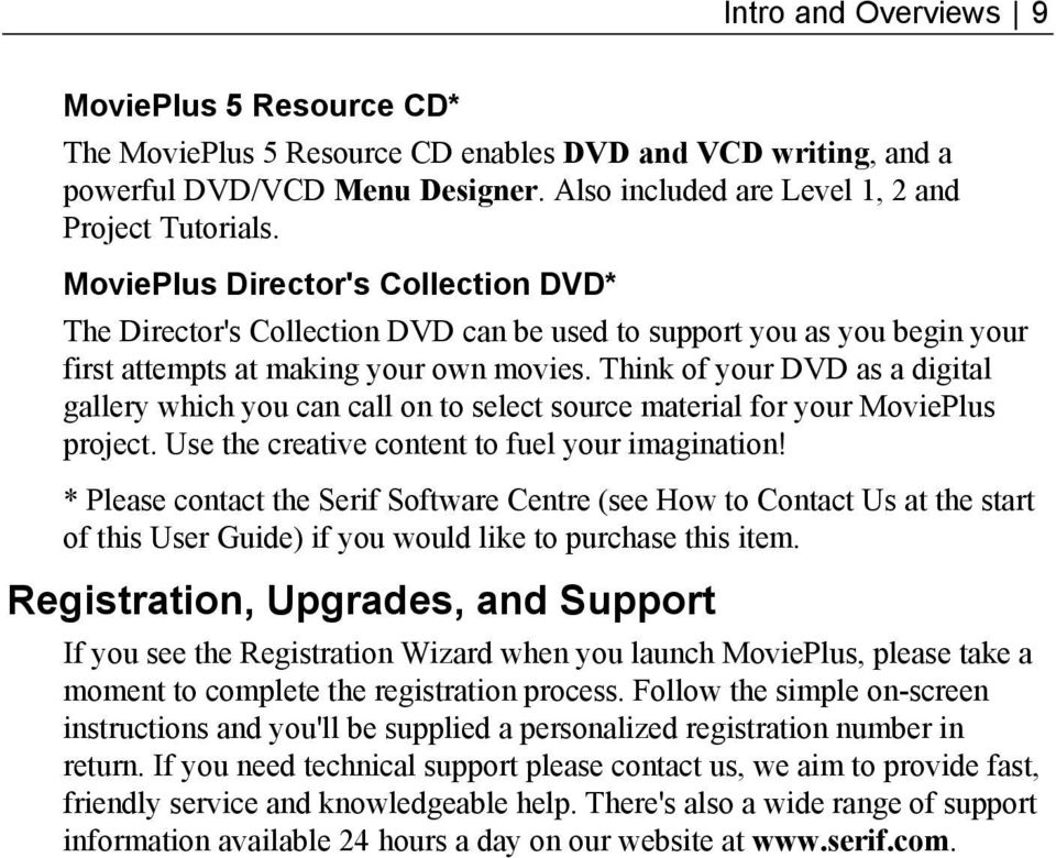 Think of your DVD as a digital gallery which you can call on to select source material for your MoviePlus project. Use the creative content to fuel your imagination!