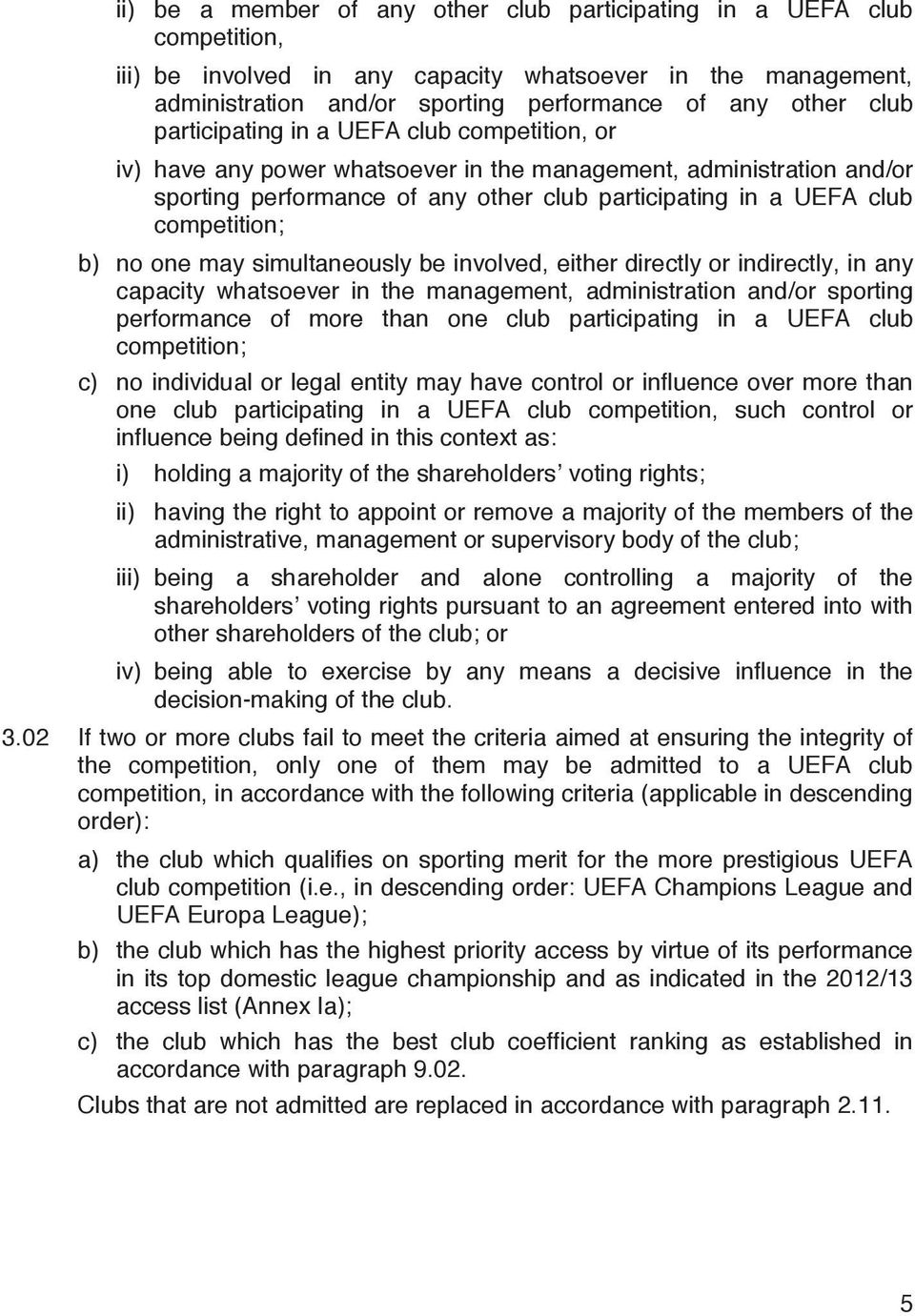 no one may simultaneously be involved, either directly or indirectly, in any capacity whatsoever in the management, administration and/or sporting performance of more than one club participating in a