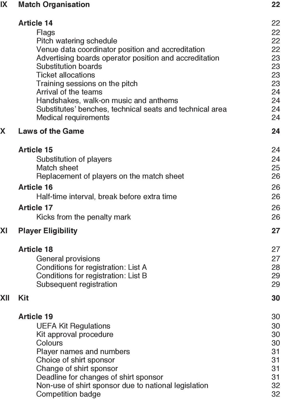 requirements 24 X Laws of the Game 24 Article 15 24 Substitution of players 24 Match sheet 25 Replacement of players on the match sheet 26 Article 16 26 Half-time interval, break before extra time 26