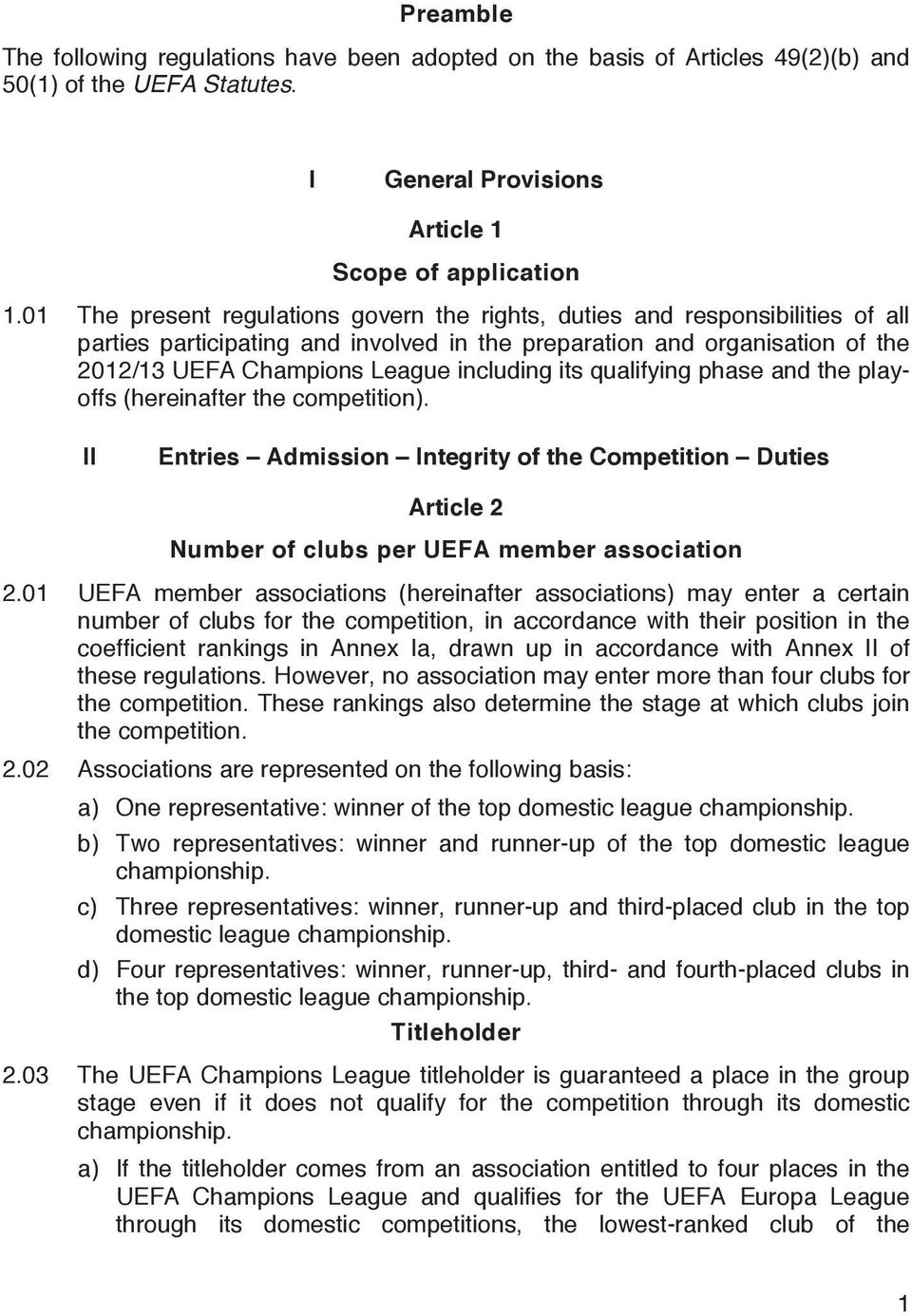its qualifying phase and the playoffs (hereinafter the competition). II Entries Admission Integrity of the Competition Duties Article 2 Number of clubs per UEFA member association 2.