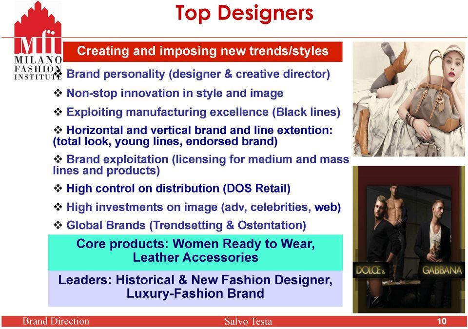 (licensing for medium and mass lines and products) High control on distribution (DOS Retail) High investments on image (adv, celebrities, web) Global Brands
