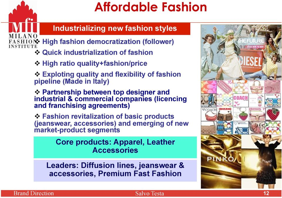 commercial companies (licencing and franchising agreements) Fashion revitalization of basic products (jeanswear, accessories) and emerging of new