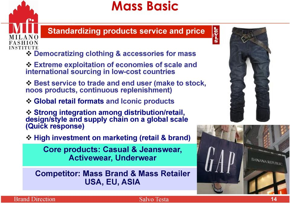 formats and Iconic products Strong integration among distribution/retail, design/style and supply chain on a global scale (Quick response) High investment