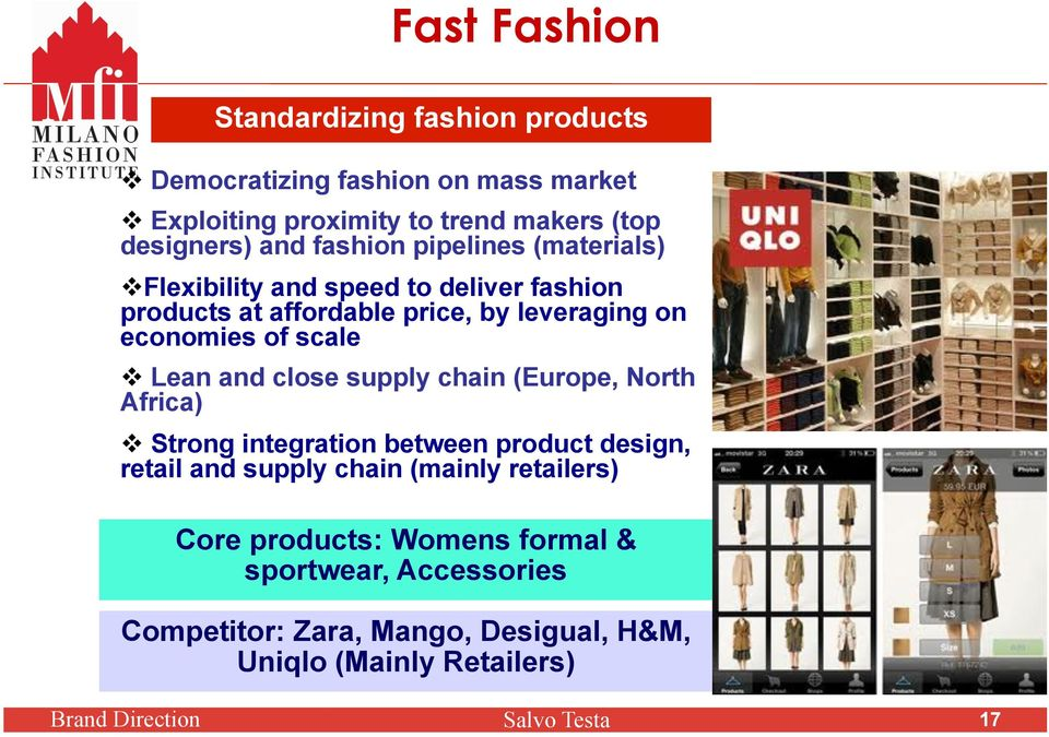 Lean and close supply chain (Europe, North Africa) Strong integration between product design, retail and supply chain (mainly retailers)
