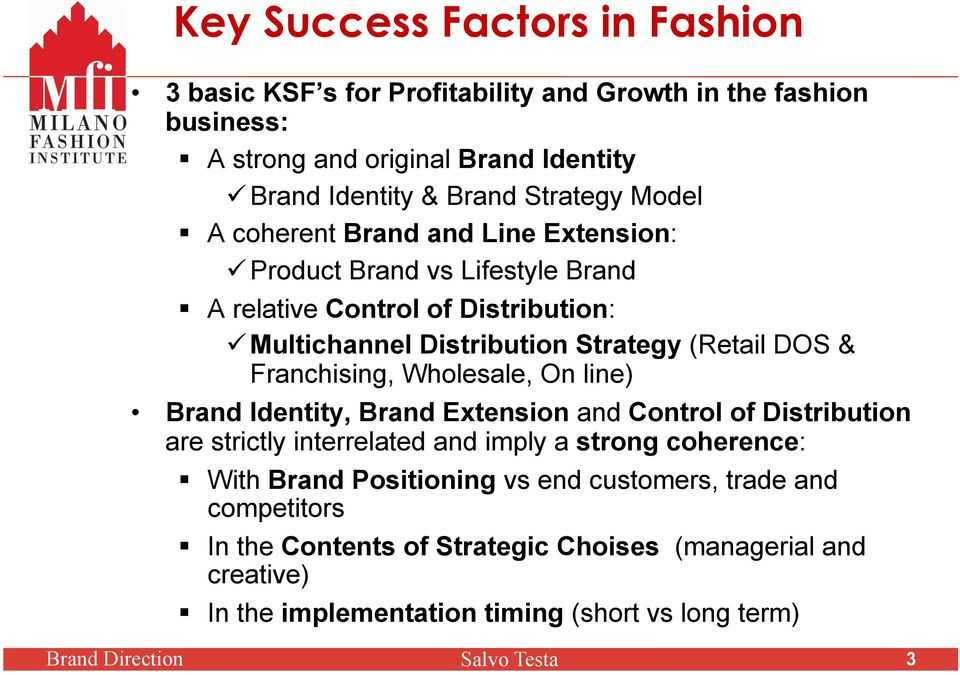 Franchising, Wholesale, On line) Brand Identity, Brand Extension and Control of Distribution are strictly interrelated and imply a strong coherence: With Brand