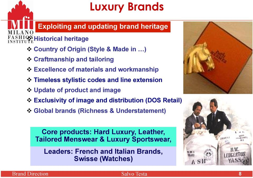 image Exclusivity of image and distribution (DOS Retail) Global brands (Richness & Understatement) Core products: Hard