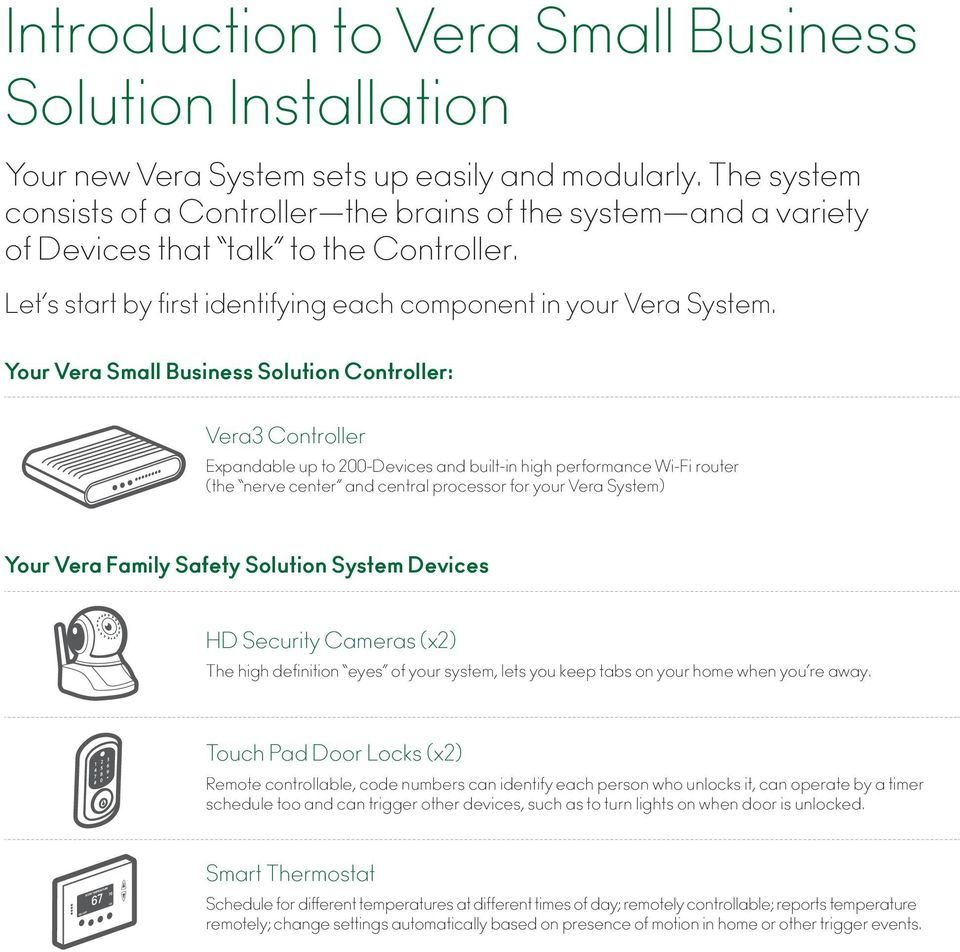 Your Vera Small Business Solution Controller: Vera3 Controller Expandable up to 200-Devices and built-in high performance Wi-Fi router (the nerve center and central processor for your Vera System)