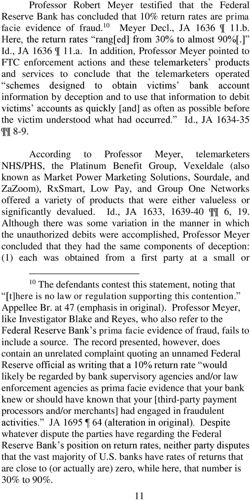In addition, Professor Meyer pointed to FTC enforcement actions and these telemarketers products and services to conclude that the telemarketers operated schemes designed to obtain victims bank