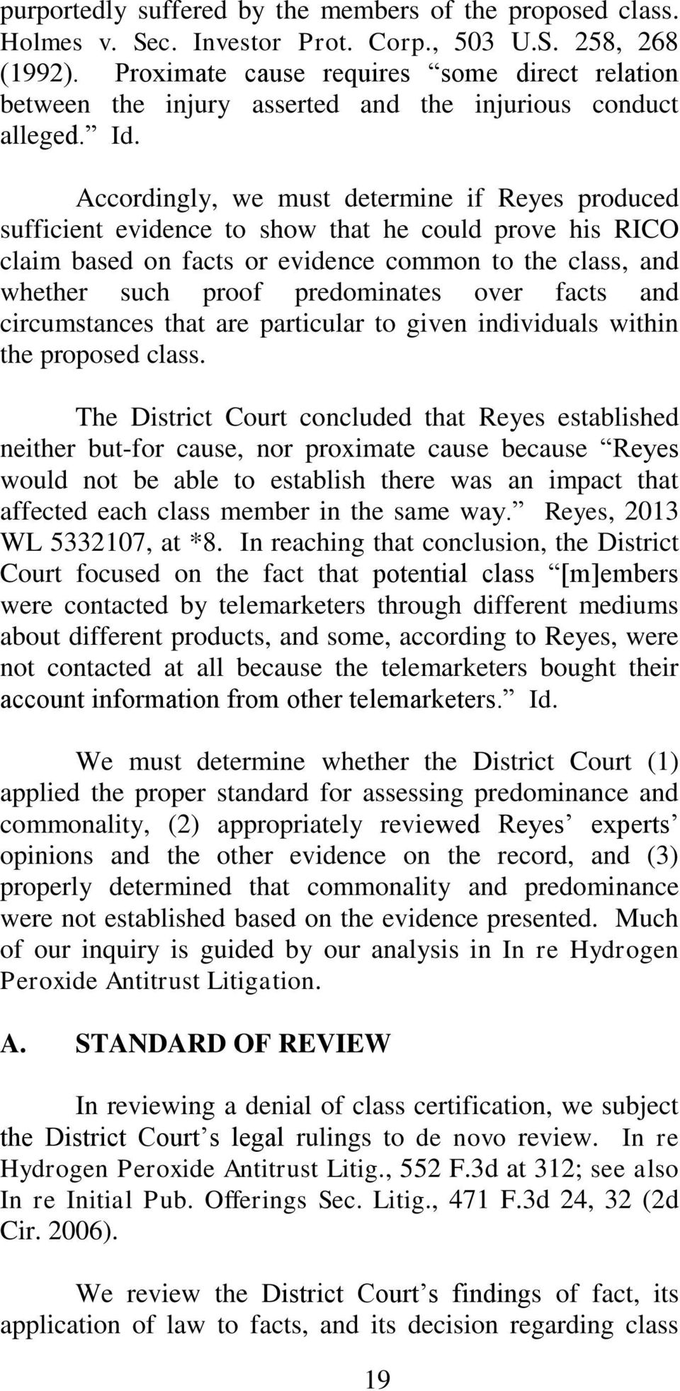 Accordingly, we must determine if Reyes produced sufficient evidence to show that he could prove his RICO claim based on facts or evidence common to the class, and whether such proof predominates