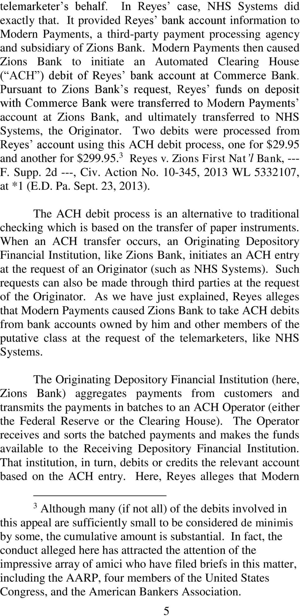 Pursuant to Zions Bank s request, Reyes funds on deposit with Commerce Bank were transferred to Modern Payments account at Zions Bank, and ultimately transferred to NHS Systems, the Originator.