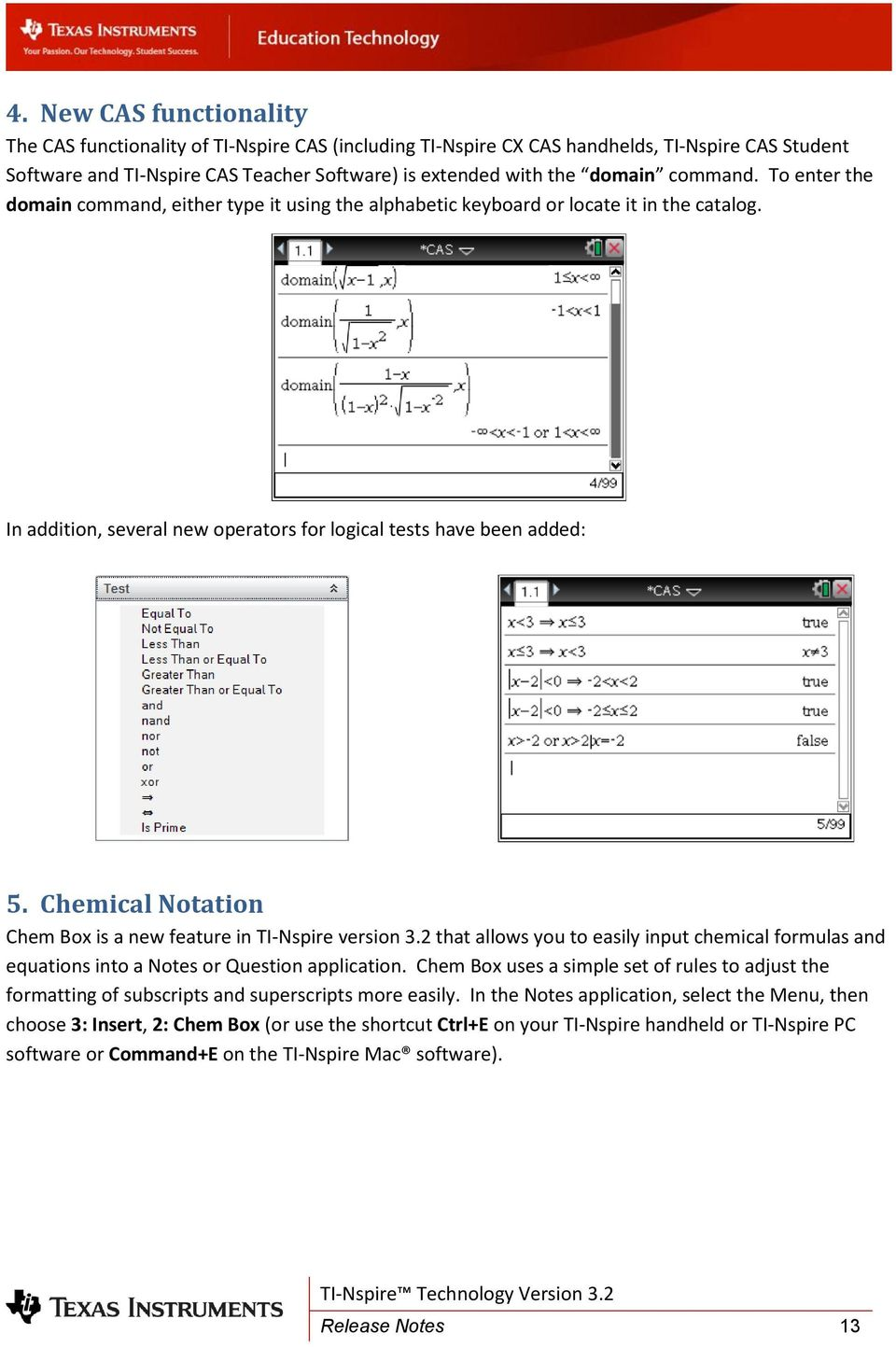 Chemical Notation Chem Box is a new feature in TI-Nspire version 3.2 that allows you to easily input chemical formulas and equations into a Notes or Question application.