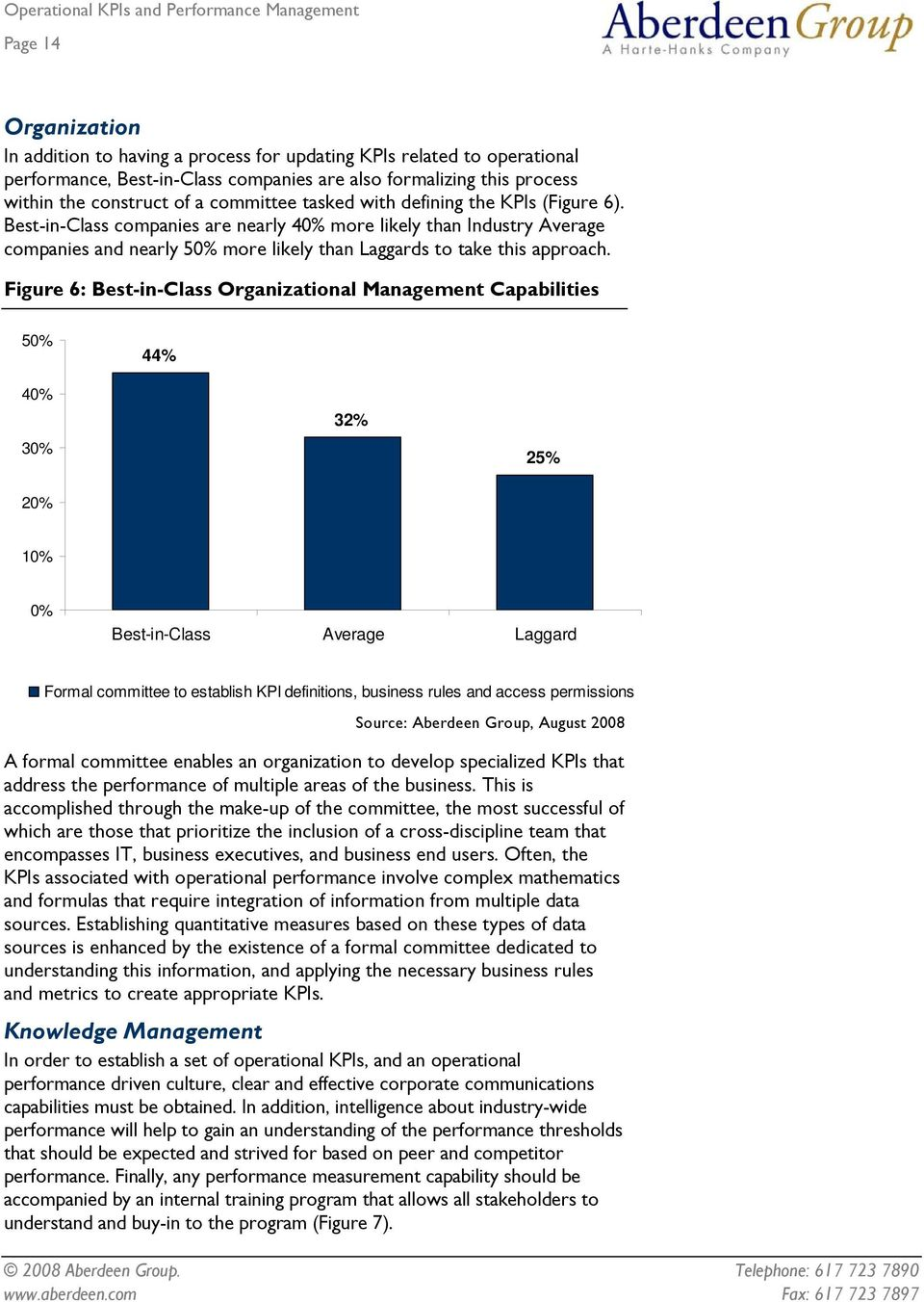 Figure 6: Best-in-Class Organizational Management Capabilities 50% 44% 40% 30% 32% 25% 20% 10% 0% Best-in-Class Average Laggard Formal committee to establish KPI definitions, business rules and