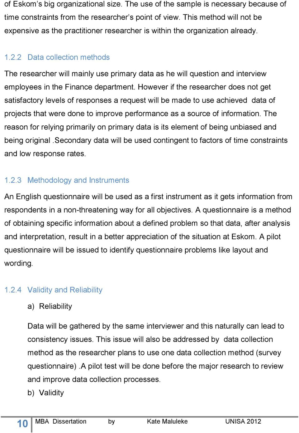 2 Data collection methods The researcher will mainly use primary data as he will question and interview employees in the Finance department.