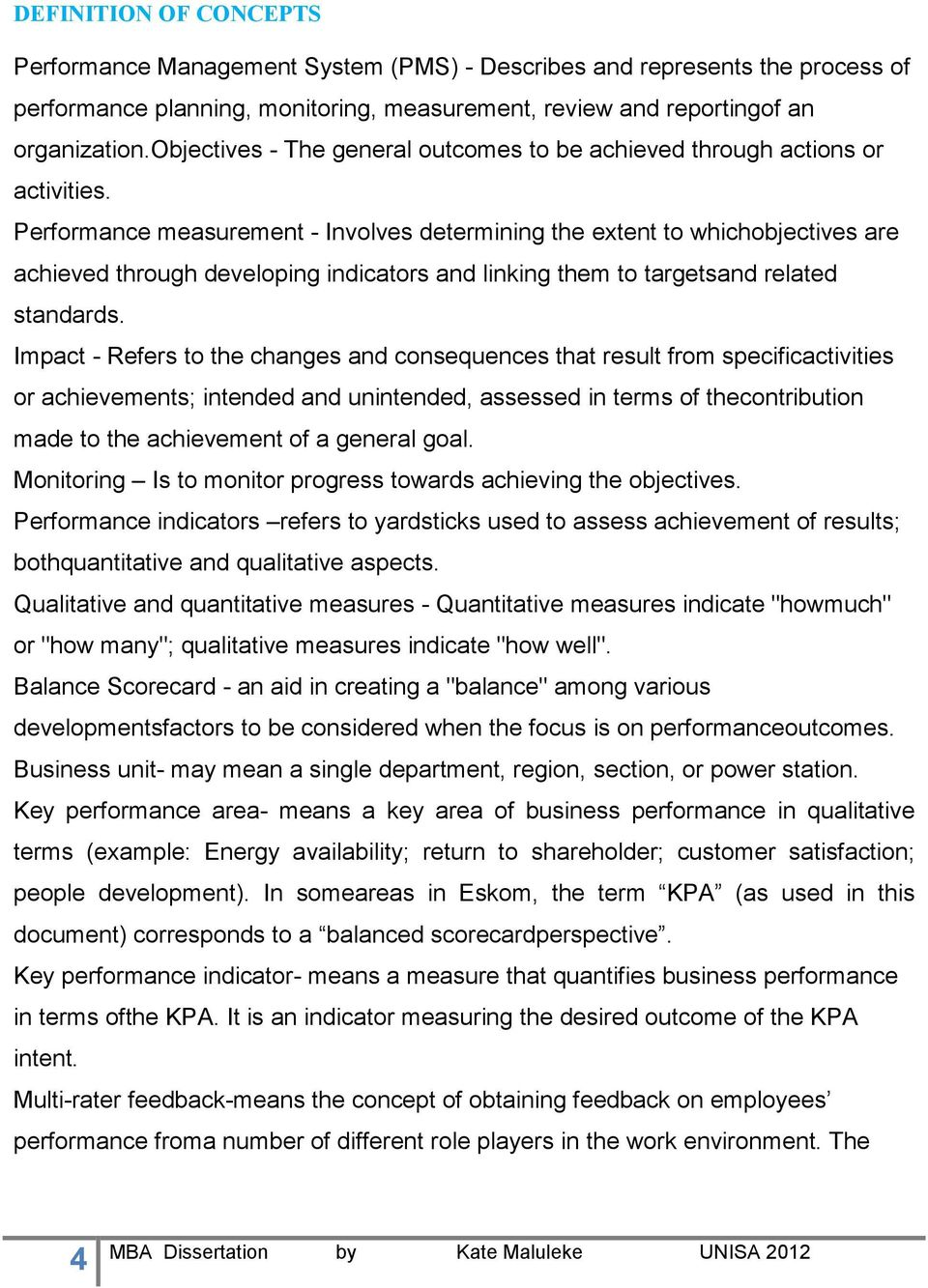 Performance measurement - Involves determining the extent to whichobjectives are achieved through developing indicators and linking them to targetsand related standards.