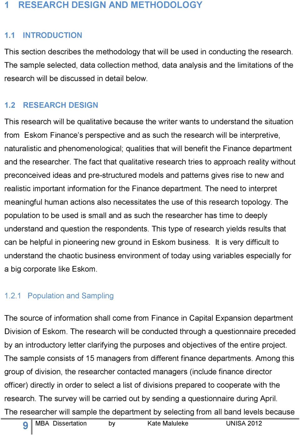 2 RESEARCH DESIGN This research will be qualitative because the writer wants to understand the situation from Eskom Finance s perspective and as such the research will be interpretive, naturalistic