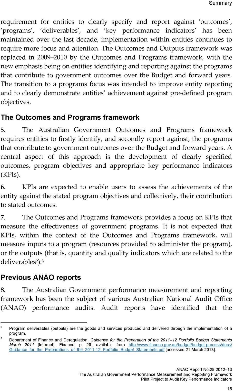 The Outcomes and Outputs framework was replaced in 2009 2010 by the Outcomes and Programs framework, with the new emphasis being on entities identifying and reporting against the programs that