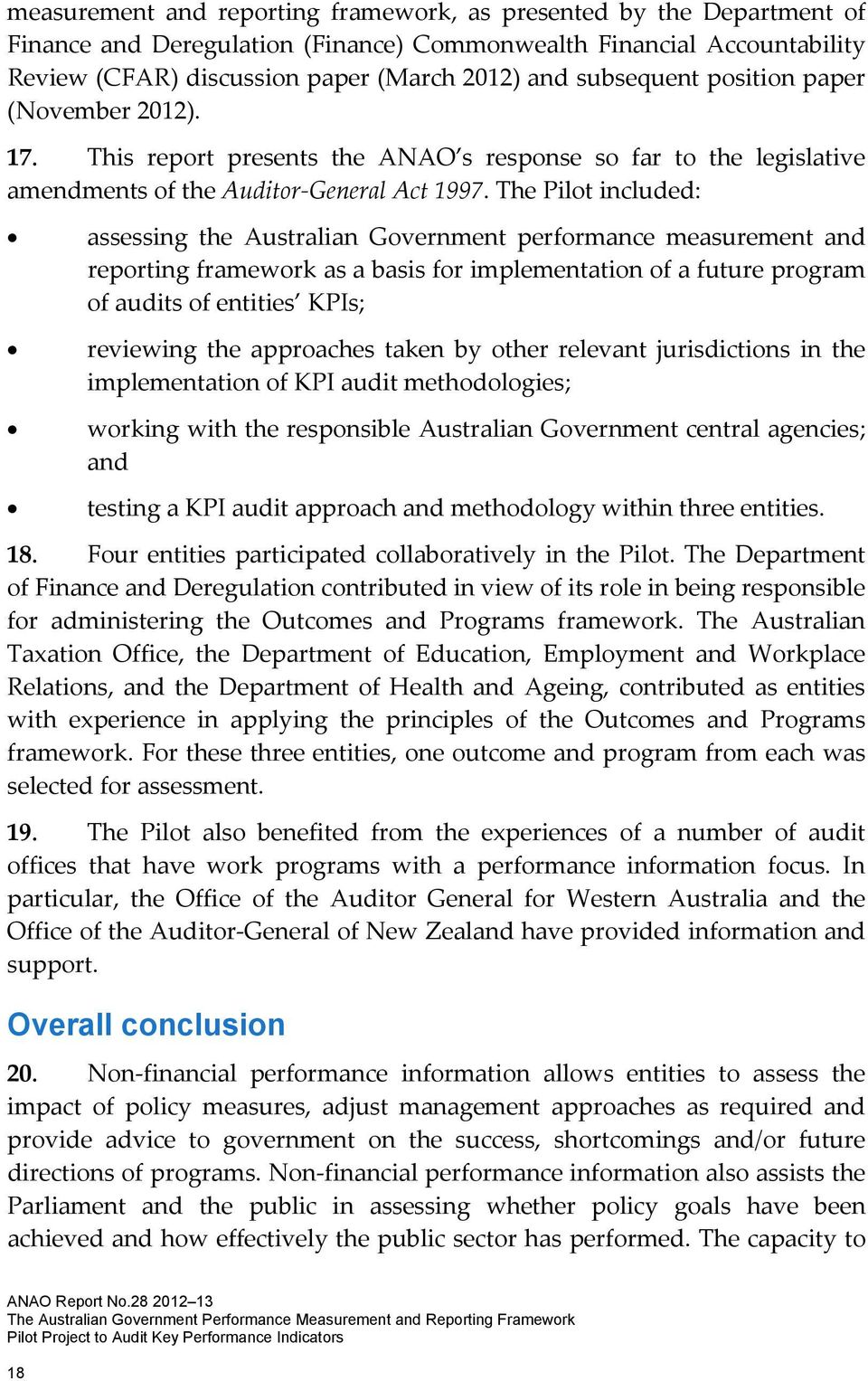 The Pilot included: assessing the Australian Government performance measurement and reporting framework as a basis for implementation of a future program of audits of entities KPIs; reviewing the