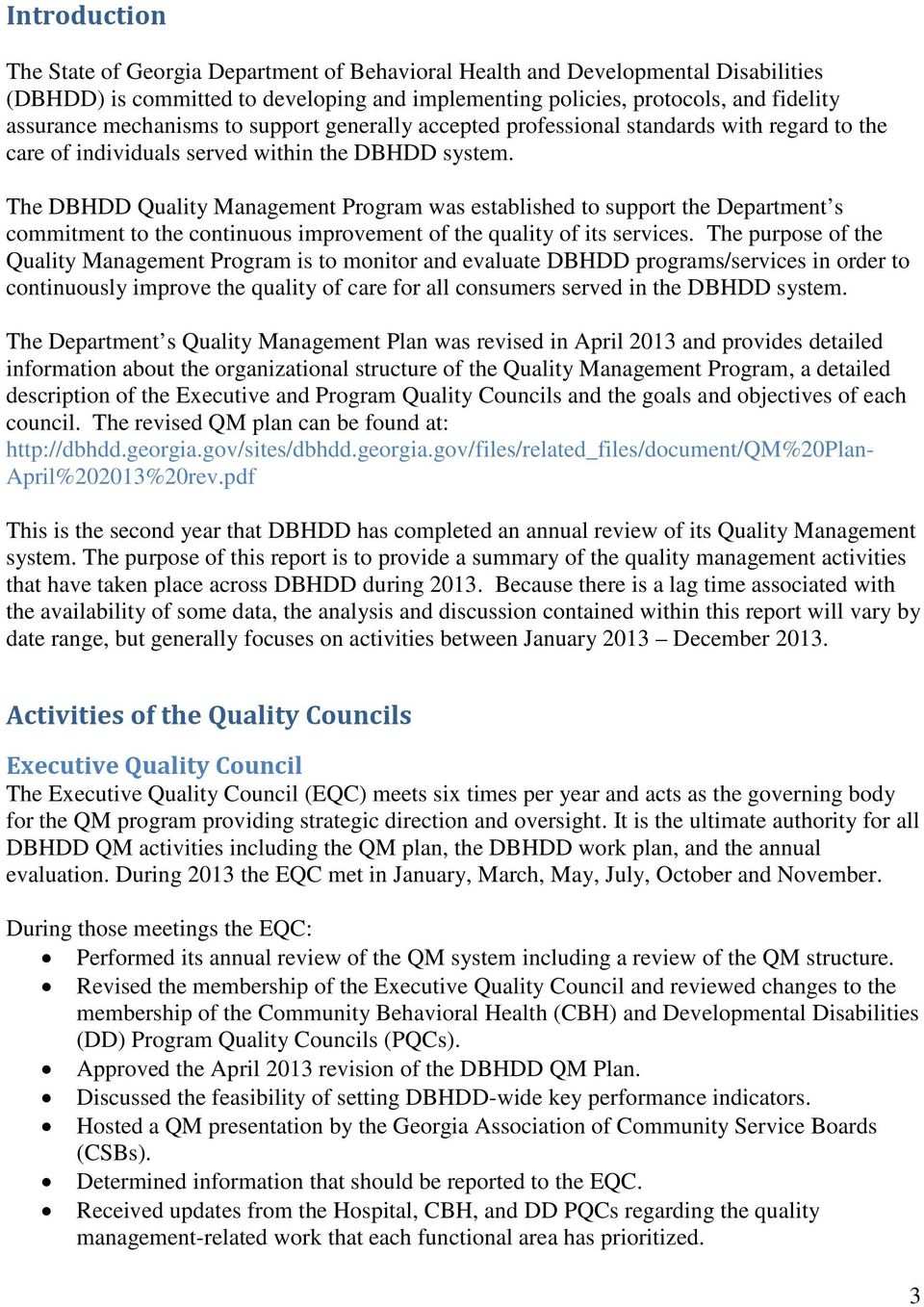 The DBHDD Quality Management Program was established to support the Department s commitment to the continuous improvement of the quality of its services.