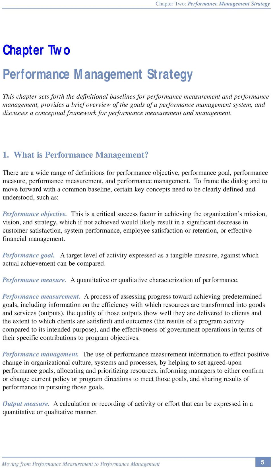 There are a wide range of definitions for performance objective, performance goal, performance measure, performance measurement, and performance management.