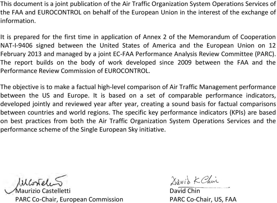It is prepared for the first time in application of Annex 2 of the Memorandum of Cooperation NAT-I-9406 signed between the United States of America and the European Union on 12 February 2013 and