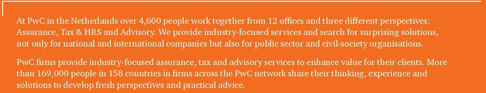 and civil-society organisations. PwC firms provide industry-focused assurance, tax and advisory services to enhance value for their clients.