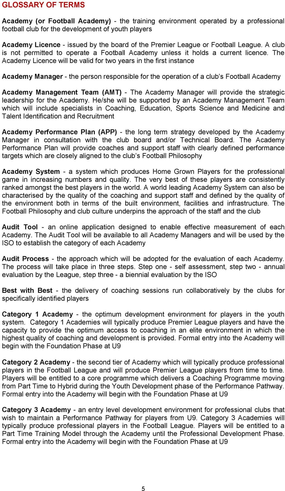 The Academy Licence will be valid for two years in the first instance Academy Manager - the person responsible for the operation of a club s Football Academy Academy Management Team (AMT) - The