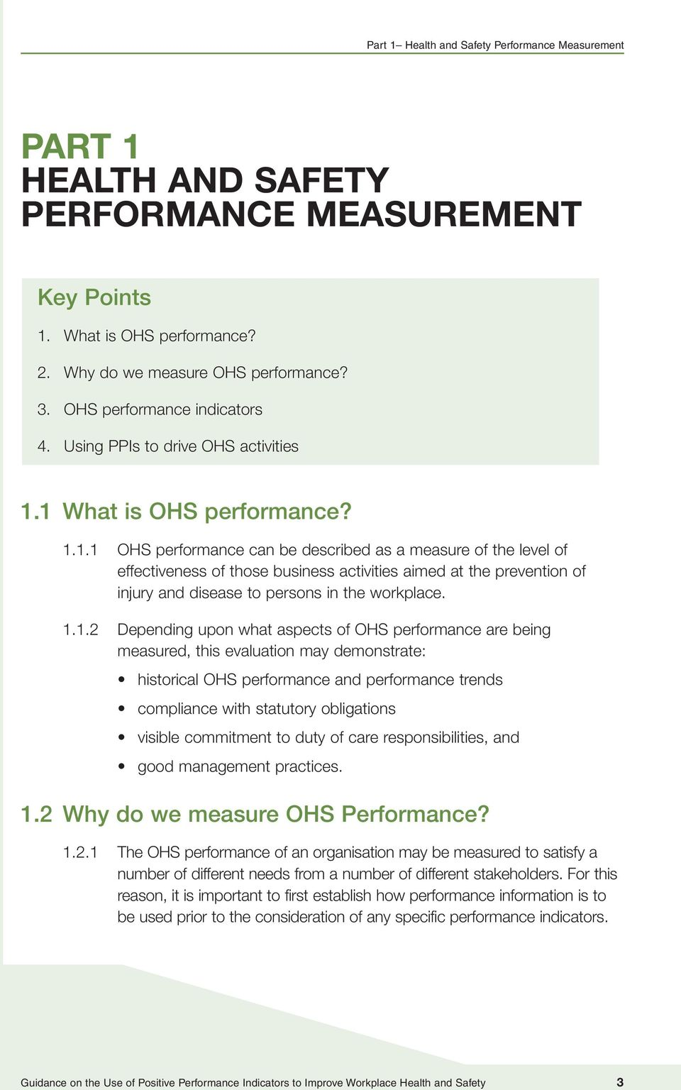 1 What is OHS performance? 1.1.1 OHS performance can be described as a measure of the level of effectiveness of those business activities aimed at the prevention of injury and disease to persons in the workplace.