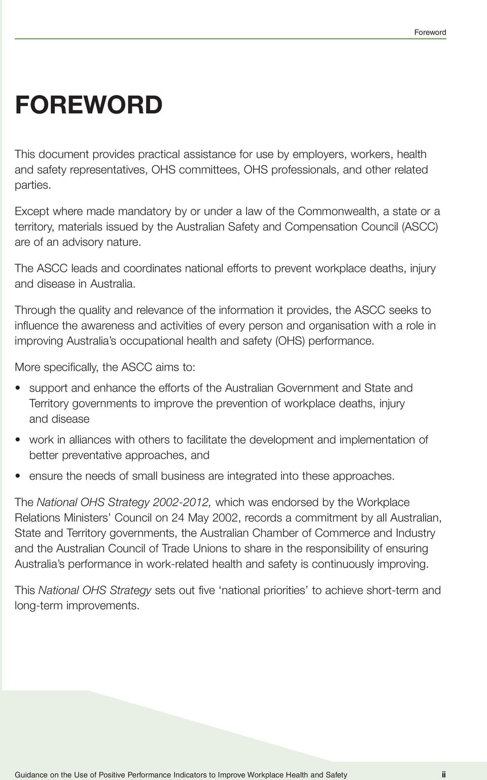 The ASCC leads and coordinates national efforts to prevent workplace deaths, injury and disease in Australia.