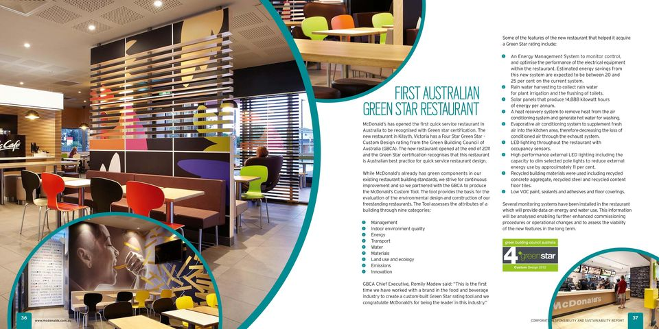 The new restaurant opened at the end of 2011 and the Green Star certification recognises that this restaurant is Australian best practice for quick service restaurant design.