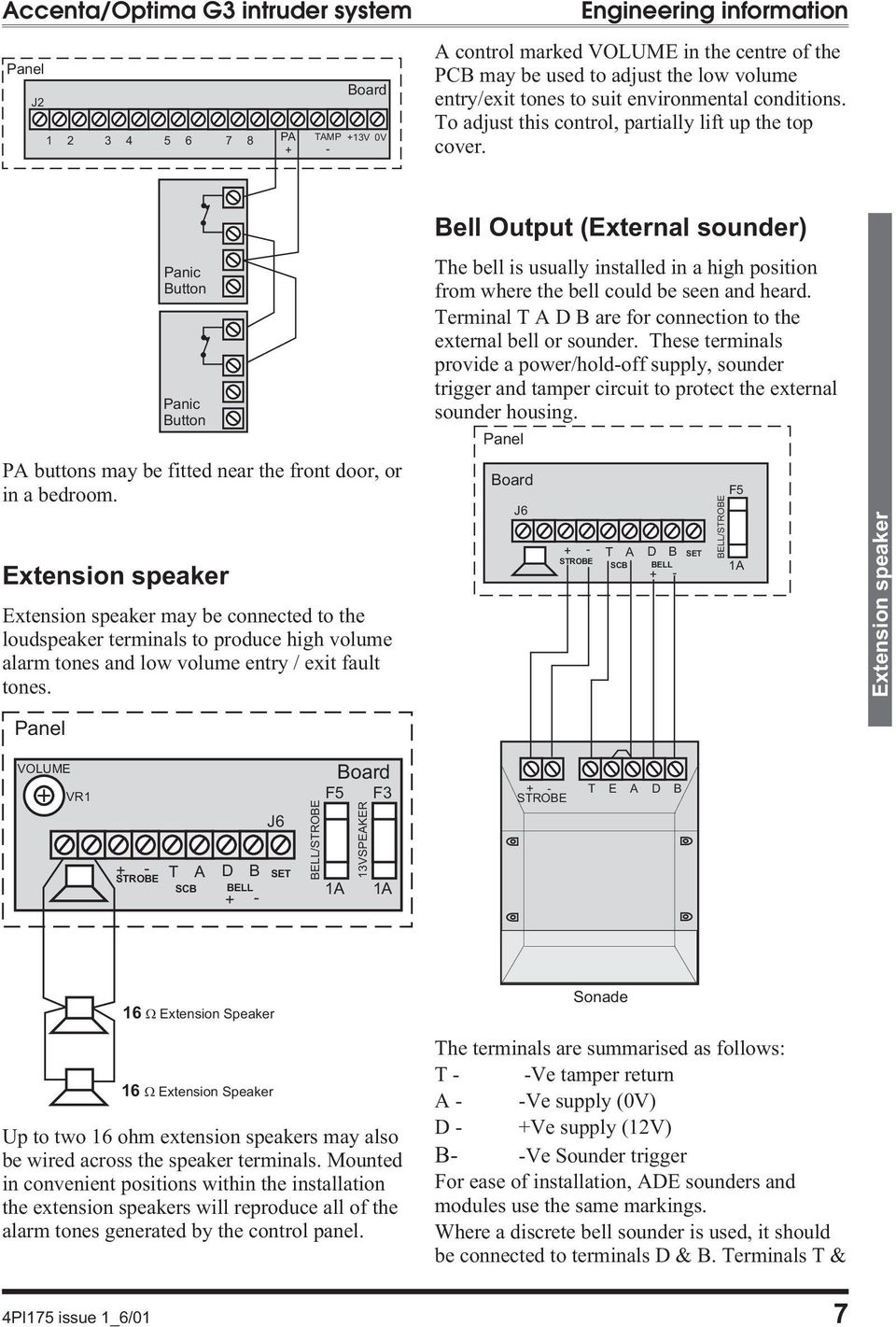 Extension speaker Extension speaker may be connected to the loudspeaker terminals to produce high volume alarm tones and low volume entry / exit fault tones.
