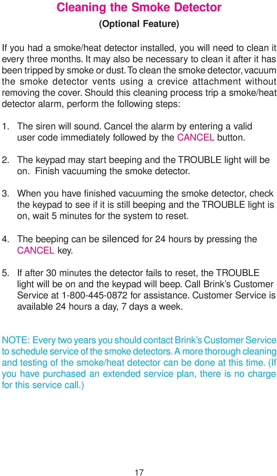 Should this cleaning process trip a smoke/heat detector alarm, perform the following steps: 1. The siren will sound.
