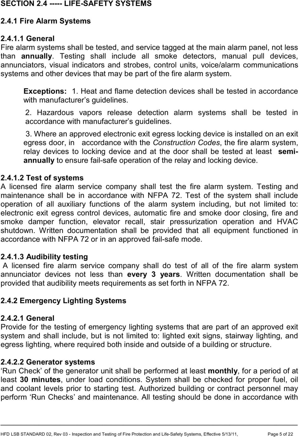 the fire alarm system. Exceptions: 1. Heat and flame detection devices shall be tested in accordance with manufacturer s guidelines. 2.