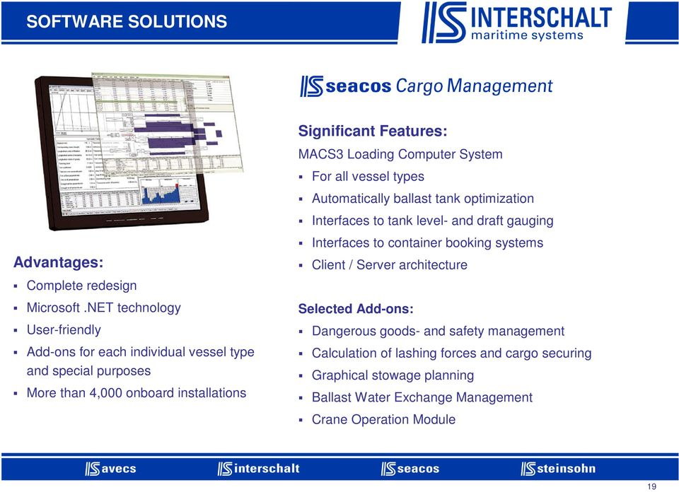 NET technology User-friendly Add-ons for each individual vessel type and special purposes More than 4,000 onboard installations Selected Add-ons: