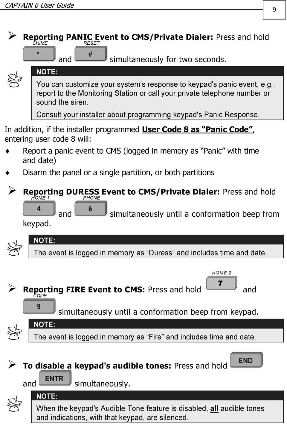 In addition, if the installer programmed User Code 8 as Panic Code, entering user code 8 will: Report a panic event to CMS (logged in memory as Panic with time and date) Disarm the panel or a single