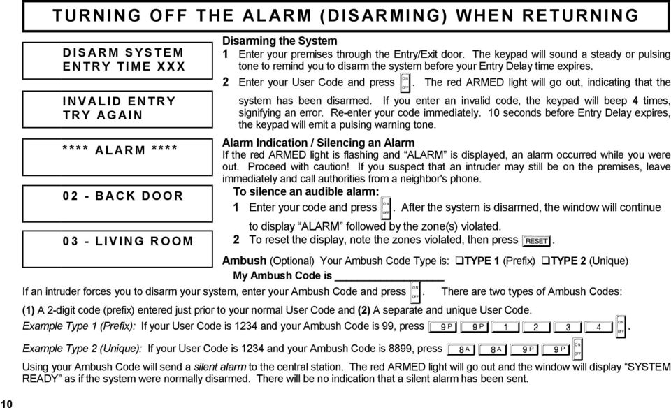 The red ARMED light will go out, indicating that the system has been disarmed. If you enter an invalid code, the keypad will beep 4 times, signifying an error. Re-enter your code immediately.
