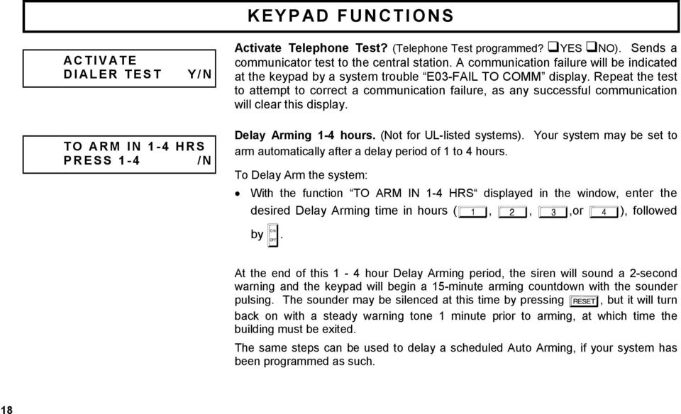 Repeat the test to attempt to correct a communication failure, as any successful communication will clear this display. Delay Arming 1-4 hours. (Not for UL-listed systems).